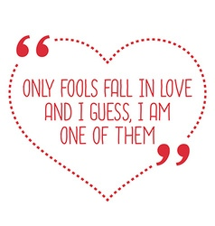 Funny love quote only fools fall in love and i vector