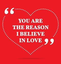 Inspirational love quote you are the reason i vector
