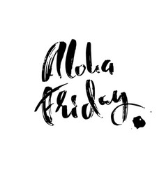 aloha friday modern dry brush lettering vector image