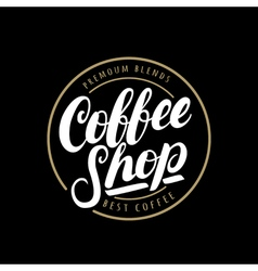 Coffee shop handwritten lettering logo badge or vector