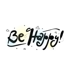 Be happy hand drawn inscription quote for vector