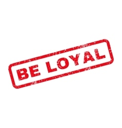 Be loyal text rubber stamp vector