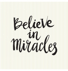 Hand drawn phrase believe in miracles vector