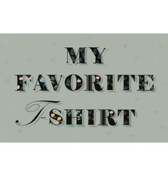 Inscription my favorite t-shirt vector