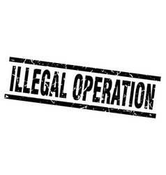Square grunge black illegal operation stamp vector