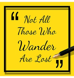 Quote - not all those who wander are lost vector