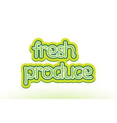 Fresh produce word text logo icon typography vector