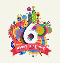 Happy birthday 6 year greeting card poster color vector