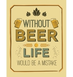 Poster with quote - without beer life vector