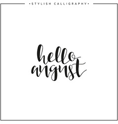 Hello august Time of year Phrase in english vector image