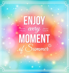 Enjoy every moment of summer positive and bright vector