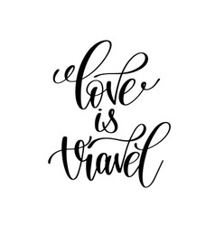love is travel black and white handwritten vector image vector image