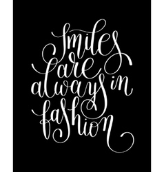 Smiles are always in fashion black and white vector