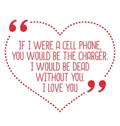 Funny love quote if i were a cell phone you would vector