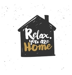 Relax you are home quote vector