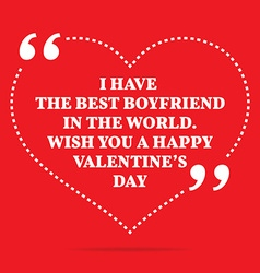 Inspirational love quote i have the best boyfriend vector