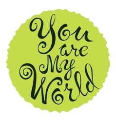 Text of You are my world on a green circle vector image