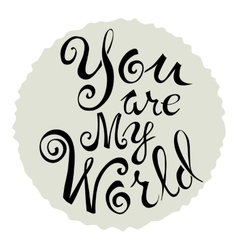 Text of You are my world on a gray circle vector image