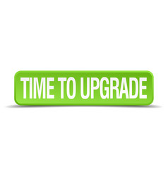 Time to upgrade green 3d realistic square vector