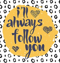 Ill always follow you hand drawn romantic vector