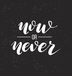 Now or never lettering vector