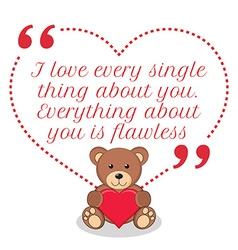 Inspirational love quote i love every single thing vector