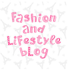 Fashion and lifestyle blog modern lettering vector