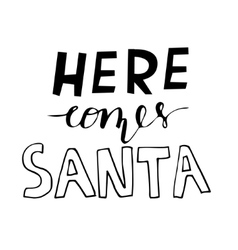 Here comes santa hand lettering signature vector