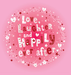 Love laughter and happily ever after wedding desig vector
