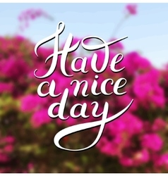 Have a nice day hand lettering phrase on floral vector