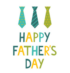 Happy fathers day card with ties vector
