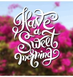 Have a sweet morning hand lettering poster vector