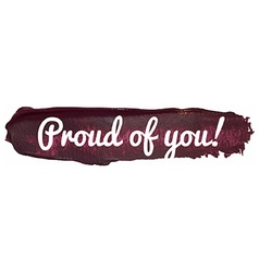 Proud of you banner on a paint smear vector