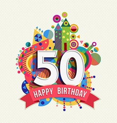 Happy birthday 50 year greeting card poster color vector image vector image