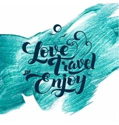 Love travel enjoy calligraphic stroke glitter vector