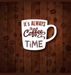 It is always coffee time poster with coffee cups vector