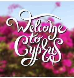 Welcome to cyprus hand lettering design vector