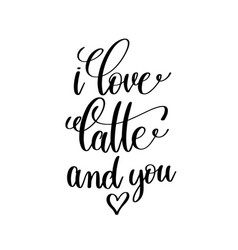 I love latte and you black and white handwritten vector