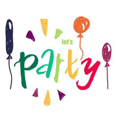 Grungy lettering lets party inspirational quote vector