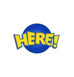 Here phrases written in a cartoon game vector