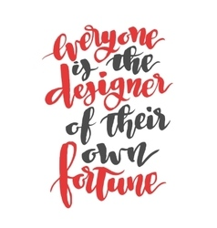 Everyone is the designer of their own fortune vector