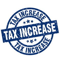 tax increase blue round grunge stamp vector image