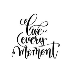 Live every moment black and white handwritten vector