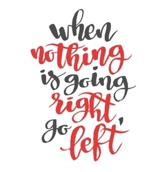 When nothing is going right go left modern vector