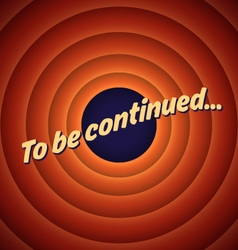 The final screen of the movie to be continued vector