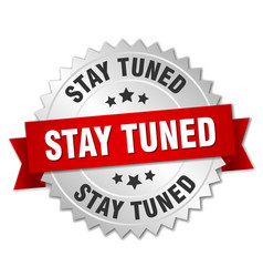 stay tuned round isolated silver badge vector image