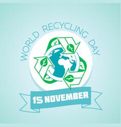 world recycling day november vector image vector image
