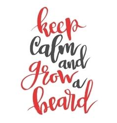 Keep calm and grow a beard Modern calligraphy vector image