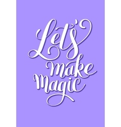 Lets make magic ink hand lettering positive quote vector