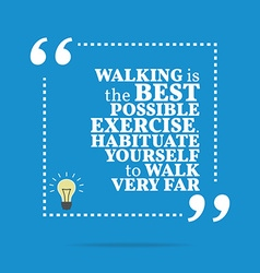 Inspirational motivational quote walking is the vector